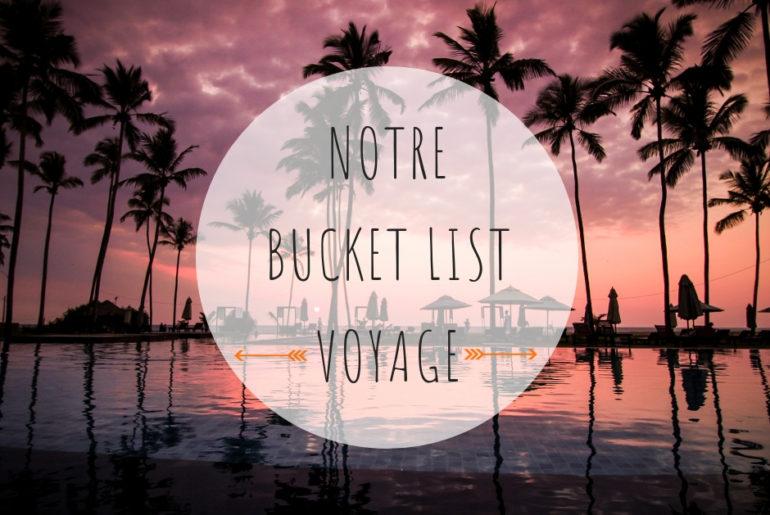 Notre bucket list voyage : réalisez vos rêves en 2019 !